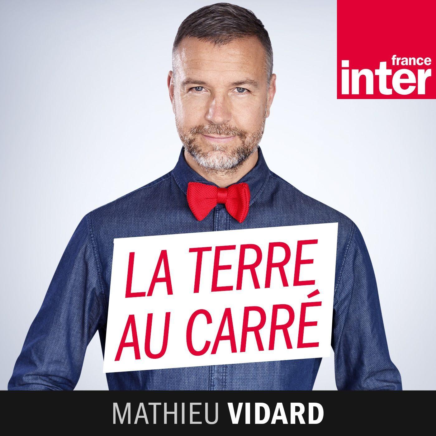 La Terre au Carré, par Mathieu Vidard, sur France Inter