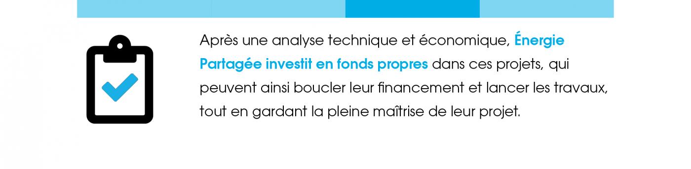 Après une analyse technique et économique, Énergie Partagée investit en fonds propres dans ces projets, qui peuvent ainsi boucler leur financement et lancer les travaux, tout en gardant la pleine maîtrise de leur projet.